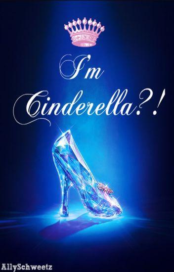 I'm Cinderella?! [CURRENTLY EDITING]