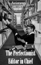 The Perfectionist Editor in Chief by aristav