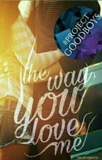 The Way You Love Me by AnneAncient