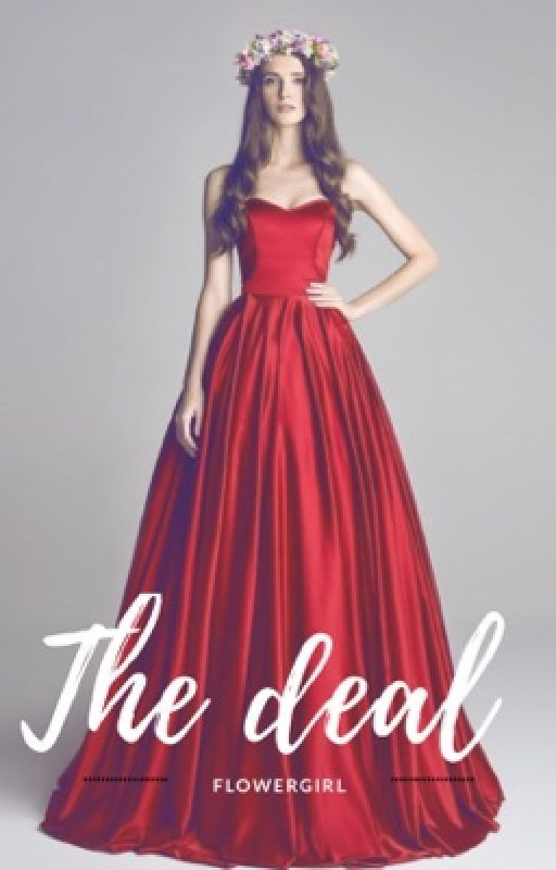 THE DEAL (COMING SOON 2017) by Flower_Girl25