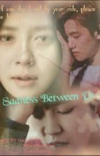 Sadness Between Us by sitiae12