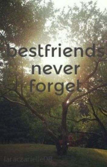 bestfriends never forget