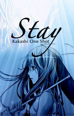 Stay {Kakashi One Shot}