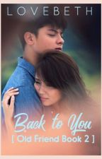 BACK To YOU (Old Friend Book 2){KathNiel} by mood525