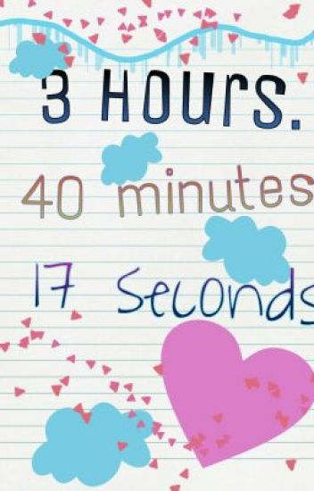 3 hours, 40 minutes & 17 seconds ♥
