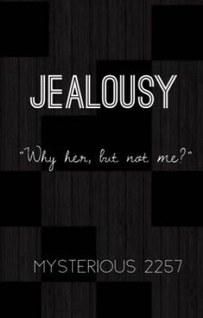 """Jealousy"" - why she, not me ?  by mysterious2257"