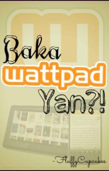 Baka Wattpad Yan?!