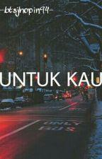 UNTUK KAU + J.J.K by btsjhopin94