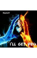 I'll Get You by WayAra97