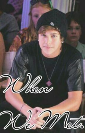 When We Met. (Austin Mahone Fanfic) by Mahomies_Dream