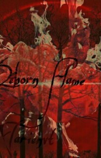 Reincarnation: Book 1 Reborn flame