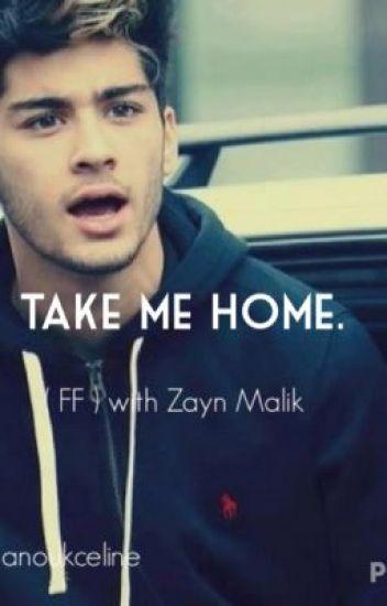 Take me home. (FF) with Zayn Malik [ON HOLD]