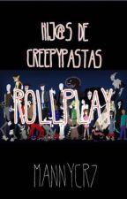 Hij@s de creepypastas //rollplay// by MannyCR7