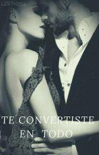 Te Convertiste En TODO by lizeth2314