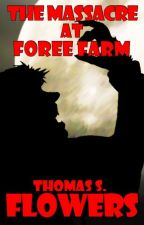 The Massacre at Foree Farm (#TNTHorrorContest) by ThomasSFlowers
