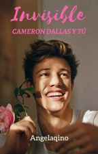 INVISIBLE - Cameron Dallas y Tú  by angelaqino