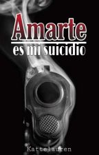 Amarte es mi suicidio. by kattelauren