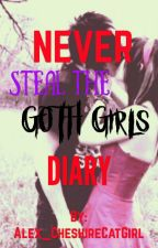 NEVER Steal the Goth Girls Diary  by Alex_CheshireCatGirl