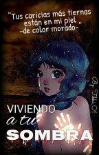 Viviendo a tu sombra by Tikki_01