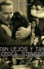 TAN LEJOS Y TAN CERCA... SIEMPRE by vickyandcesar95