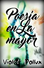 Poesía en La mayor -- Poemario by VioletPollux