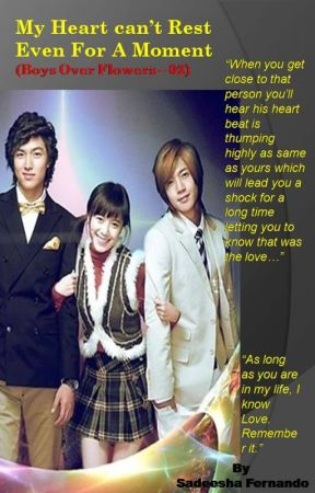 My heart can't rest even for a moment (Boys Over Flowers 02) by SadeeshaFernando