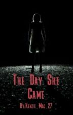 The Day She Came by Kenzie_Mac_27