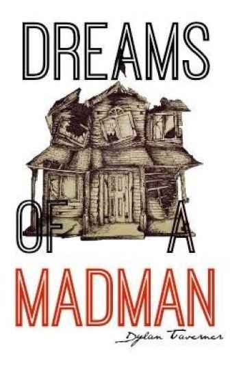 Dreams of a mad man.