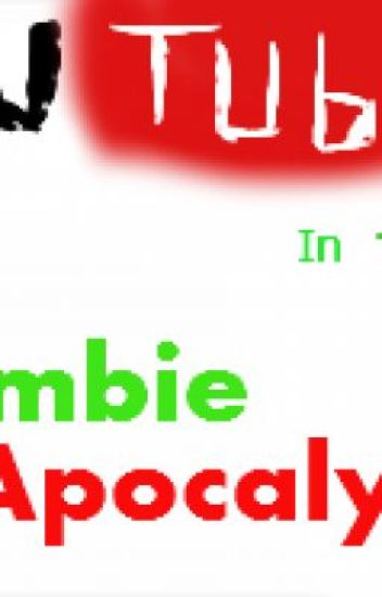 This is it the apocolypse(Zombie/Youtuber cross fanfic)