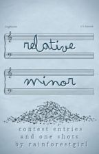 Relative Minor: Contest Entries and One Shots by RainforestGirl