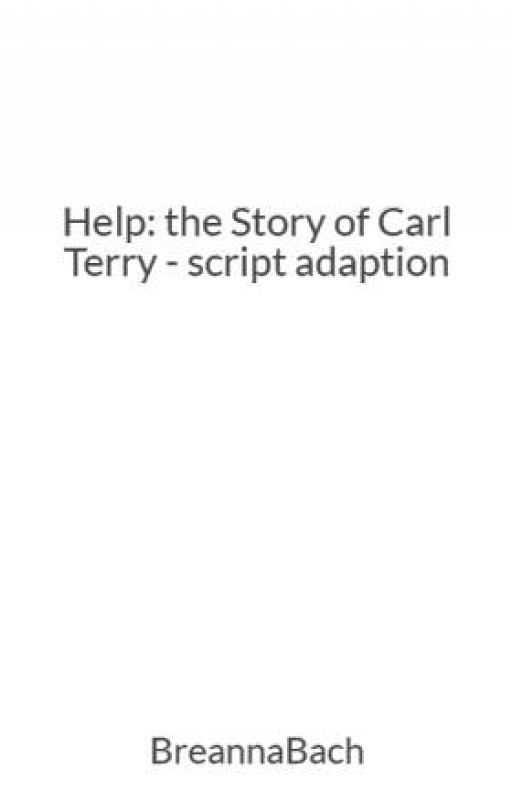 Help: the Story of Carl Terry - script adaption by BreannaBach