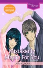 MISTAKENLY MEANT FOR YOU [PUBLISHED by Bookware/ A Wattpad Presents Mini Series] by pajama_addict