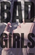 Bad Girls by XWillsX