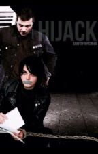 Hijack { Frerard } by SaintOfThyCreed