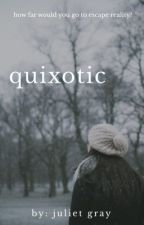 quixotic. ↣ d.h. by the-wallflower-girl