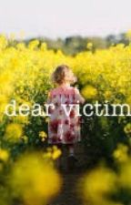 Dear victim by Dreamer1115