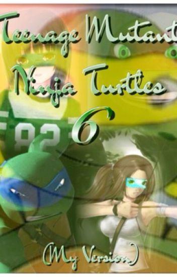 Teenage Mutant Ninja Turtles 6 (My Version)