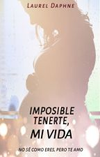 Imposible Tenerte Mi Vida by smile_sarita