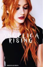 Angelica Rising || Book Two by youremynewbestfriend