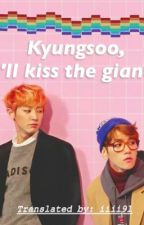 Kyungsoo, I will kiss the giant! by iiicbl