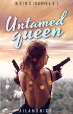 Untamed Queen ☠ (BOOK 2 of Fearless Queen) by AilaMonica