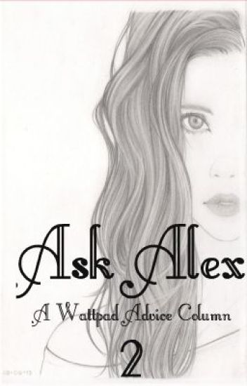 Ask Alex 2 ~A Wattpad Advice Column~