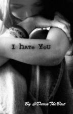 I Hate You by DariaTheBest