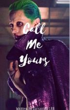 """Call Me Yours"" (Second Book to Call me Mr.J) by OfficHarleyQuinn"