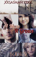 A Mess It Grows ~ Supernatural Fanfiction by XxSasMasterxX