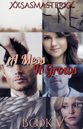 A Mess It Grows ~ Supernatural Fanfiction by XxSasMasterxX