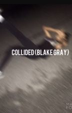 Collided (Blake gray) DISCONTINUED  by BobNewbySuperhero