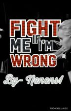 Fight Me If I'm Wrong (Tempirarily On Hold) by Nenens1