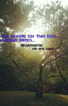 THE SAVAGE CAT THAT EATS HUMAN BONES by kawidesu