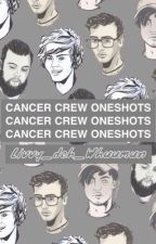 CANCER CREW ONESHOTS by Livvy_deh_Whuumun
